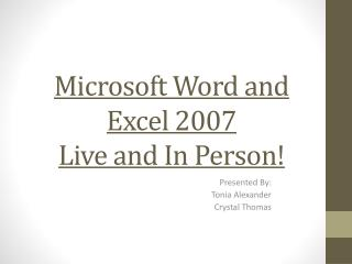 Microsoft Word and Excel  2007 Live  and In Person!