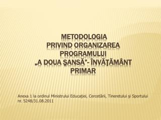 """METODOLOGIA  PRIVIND ORGANIZAREA PROGRAMULUI  """"A DOUA ŞANSĂ""""- ÎNVĂŢĂMÂNT PRIMAR"""