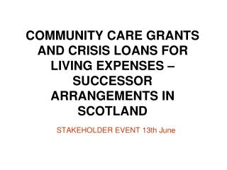 COMMUNITY CARE GRANTS AND CRISIS LOANS FOR LIVING EXPENSES –  SUCCESSOR ARRANGEMENTS IN SCOTLAND