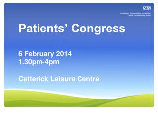 Patients� Congress 6 February 2014 1.30pm-4pm Catterick Leisure Centre
