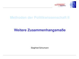 Methoden der Politikwissenschaft II Weitere Zusammenhangsmaße Siegfried Schumann