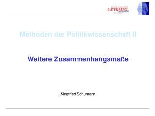 Methoden der Politikwissenschaft II Weitere Zusammenhangsma�e Siegfried Schumann