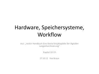 Hardware, Speichersysteme, Workflow