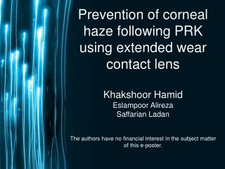 Prevention of corneal haze following PRK using extended wear contact lens Khakshoor Hamid