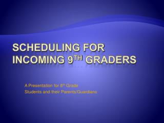 Scheduling for Incoming 9 th  graders