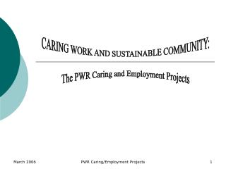 CARING WORK AND SUSTAINABLE COMMUNITY: The PWR Caring and Employment Projects