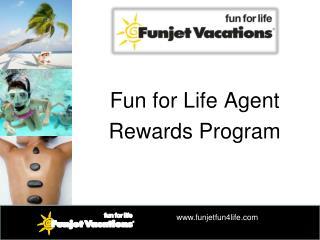 Fun for Life Agent Rewards Program