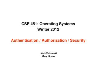 CSE 451: Operating Systems  Winter 2012  Authentication / Authorization / Security