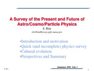 A Survey of the Present and Future of Astro/Cosmo/Particle Physics S. Ritz