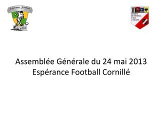 Assemblée Générale du 24 mai 2013 Espérance Football Cornillé