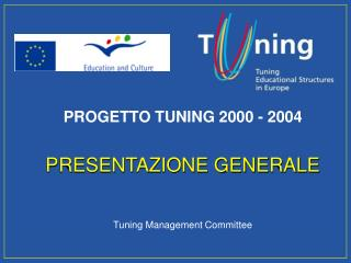 PROGETTO TUNING 2000 - 2004 PRESENTAZIONE GENERALE Tuning Management Committee