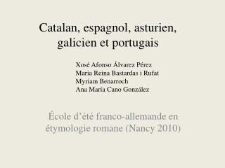 Catalan, espagnol, asturien, galicien et portugais