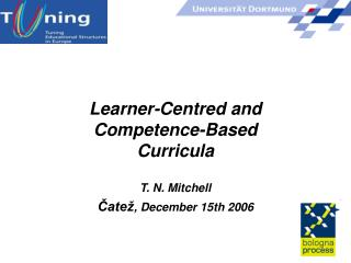 Learner-Centred and Competence-Based Curricula T. N. Mitchell Čatež , December 15th 2006