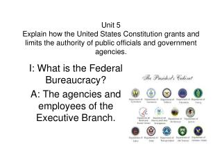 I: What is the Federal Bureaucracy? A: The agencies and employees of the Executive Branch.