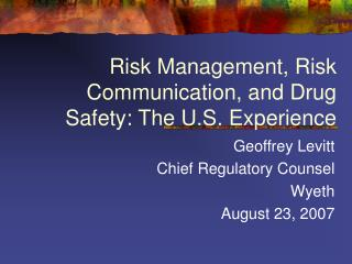 Risk Management, Risk Communication, and Drug Safety: The U.S. Experience