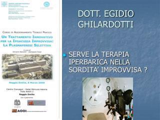 DOTT. EGIDIO  GHILARDOTTI