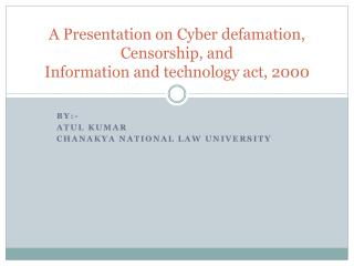 A Presentation on Cyber defamation, Censorship, and Information and technology act, 2000