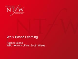 Work Based Learning Rachel Searle WBL network officer South Wales