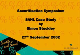 Securitisation Symposium SAHL Case Study by S imon Stockley 27 th  September 2002