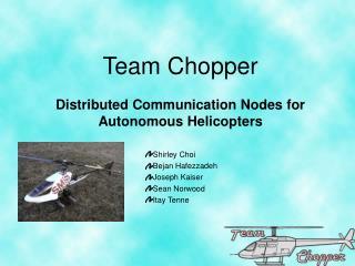 Team Chopper Distributed Communication Nodes for Autonomous Helicopters