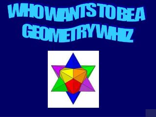 WHO WANTS TO BE A   GEOMETRY WHIZ