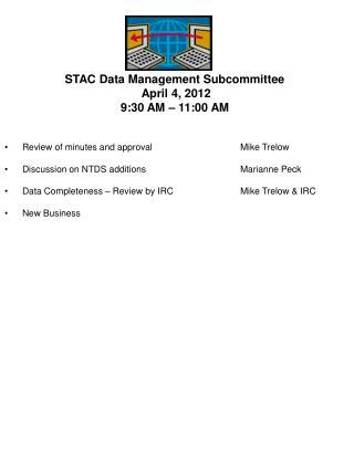 STAC Data Management Subcommittee  April 4, 2012 9:30 AM – 11:00 AM