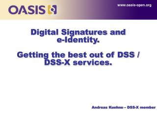 Digital Signatures and  e-Identity. Getting the best out of DSS / DSS-X services.