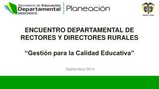 """ENCUENTRO DEPARTAMENTAL DE RECTORES Y DIRECTORES  RURALES """"Gestión para la Calidad Educativa"""""""