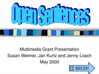 Multimedia Grant Presentation Susan Weimer, Jan Kurtz and Jenny Loach May 2000