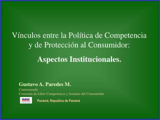 V nculos entre la Pol tica de Competencia y de Protecci n al Consumidor:  Aspectos Institucionales.