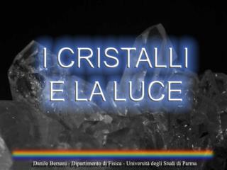 I Cristalli La Luce Interazione Luce-Cristalli - rifrazione, riflessione e colore   Studiare i cristalli con la luce