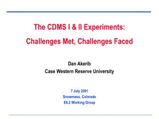Dan Akerib Case Western Reserve University 7 July 2001 Snowmass, Colorado E6.2 Working Group