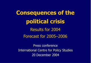 Consequences of the political crisis Results for 2004  Forecast for  2005–2006