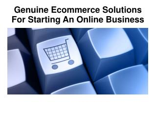 Genuine Ecommerce Solutions For Starting An Online Business