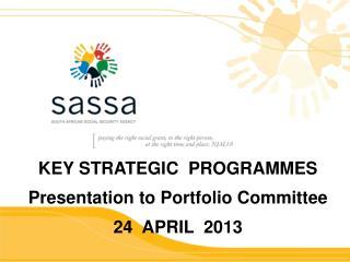 KEY STRATEGIC  PROGRAMMES  Presentation to Portfolio Committee 24  APRIL  2013