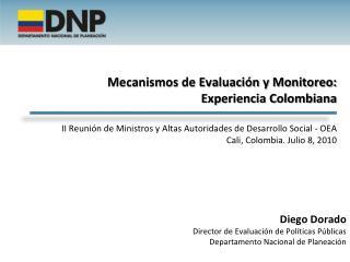 Diego Dorado Director de Evaluación de Políticas Públicas Departamento Nacional de Planeación