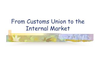 From Customs Union to the  Internal Market