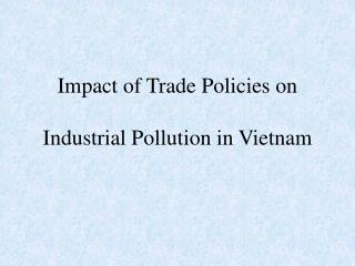Impact of Trade Policies on Industrial Pollution in Vietnam