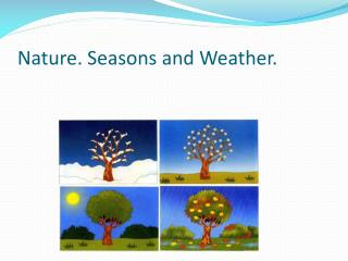 Nature. Seasons and Weather.