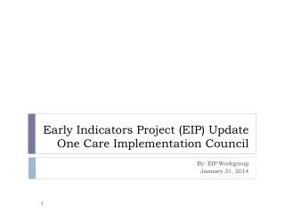 Early Indicators Project (EIP) Update One Care Implementation Council