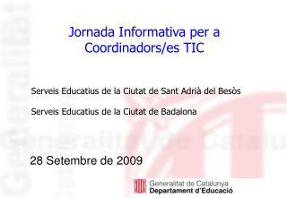 Jornada Informativa per a  Coordinadors/es TIC
