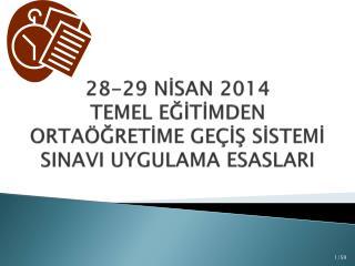 28-29 NİSAN 2014 TEMEL EĞİTİMDEN ORTAÖĞRETİME GEÇİŞ SİSTEMİ SINAVI UYGULAMA ESASLARI