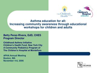 Betty Perez-Rivera, EdD, CHES Program Director Childhood Asthma Initiative