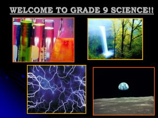 WELCOME TO GRADE 9 SCIENCE!!