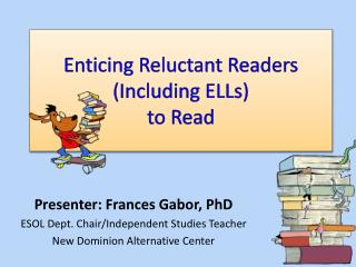 Enticing Reluctant Readers (Including ELLs)  to Read