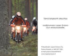 Tämä lahjakortti oikeuttaa       osallistumaan Lopen Enduro Oy:n endurosafarille.