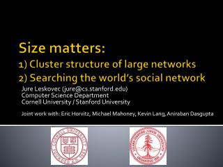 Size matters: 1) Cluster structure of large networks 2) Searching the world's social network