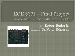 ECE 5331 – Final Project Audio Manipulator with Loop Effects