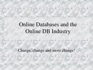 Online Databases and the  Online DB Industry