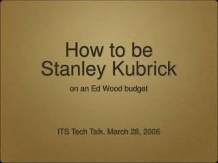 How to be  Stanley Kubrick